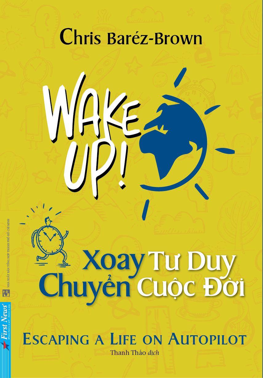 WAKE UP - XOAY TƯ DUY CHUYỂN CUỘC ĐỜI